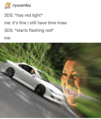 Time, Red, and 3ds: ryuuenbu  3DS: *has red light*  me: it's fine i still have time Imao  3DS: *starts flashing red*  me: its very stressful