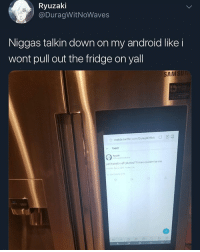 Android, Trash, and Twitter: Ryuzaki  @DuragWitNoWaves  Niggas talkin down on my android like i  wont pull out the fridge on yall  SAMS  mobile twitter.com/DuragwitNok DD  Tweet  yall tweetin off phones?7ma.couldnt be me Galaxy 9 the best android , other than that they all trash , they just don't look nice