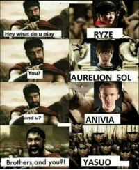 BRONZE!!! Realm: RYZE  Hey what do u play  You?  AURELIOON SOL  and u?  ANIVIA  Brothers, and you?! YASUO BRONZE!!! Realm
