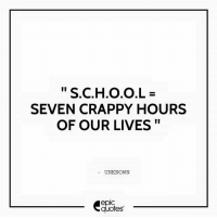 #442 #Life #Funny Suggested by Smriti Irani ;): S.C.H.0.0.L  SEVEN CRAPPY HOURS  OF OUR LIVES  UNKNOWN  epIC  quotes #442 #Life #Funny Suggested by Smriti Irani ;)