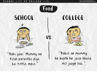 "Memes, 🤖, and Mummy: S C H O O L LIFE VS COLLEGE LIFE  SCOOP WHOOP  Food  SCHOOL  COLLEGE  VS  ""Kahin se mummy  Nahi yaar. Mummy ne  ke haath ke jaisa khana  firse parantha diya  mil jaaye bas.""  hai tiffin mein."" This will take you back to those good ol' days! college scoopwhoopinsta school instagram instalike instashare instapic"