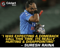 "Suresh Raina reacted for not selected in the Champions Trophy.: S Cricket  Shots  ""I WAS EXPECTING A COMEBACK  CALL THIS TIME. ITS REALLY  HURTING & DISAPPOINTING""  SURESH RAINA Suresh Raina reacted for not selected in the Champions Trophy."