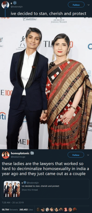 niggazinmoscow:  Menaka Guruswamy and Arundhati Katju if you wanna find out more about them! Can the world just be run by gorgeous, brilliant, heart-lead lesbians already?: S  Follow  @todorokjin  ive decided to stan, cherish and protect   JANI WALKE  Cadillac  JOHNNIE WALKER  TI  e  JonNNIE  a  HA  E100  6  ti  ede  MEI   homoplatonic  Follow  @lesbianrouge  these ladies are the lawyers that worked so  hard to decriminalize homosexuality in india a  year ago and they just came out as a couple  @todorokjin  S  ive decided to stan, cherish and protect  Show this thread  7:28 AM 20 Jul 2019  58,754 Retweets 263,452 Likes niggazinmoscow:  Menaka Guruswamy and Arundhati Katju if you wanna find out more about them! Can the world just be run by gorgeous, brilliant, heart-lead lesbians already?
