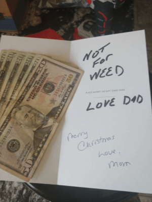 My plug just sent me this. Merry Christmas everyone: S*.**..  For  WEED  PLACE MONEY OR GIFT CARD HERE  LoVE DAD  merry  Christmas  hove,  mom  ura  ED STATnes  OFAMEIRTA  IG 152  ESEO TIO My plug just sent me this. Merry Christmas everyone