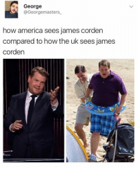 😂😂😂😂 comedy funny haha tagafriend igdaily banter lol tagafriend winter classic tbt uk london 2017 meme twitter: s George  Georgemasters  how america sees james corden  compared to how the uk sees james  Corden 😂😂😂😂 comedy funny haha tagafriend igdaily banter lol tagafriend winter classic tbt uk london 2017 meme twitter
