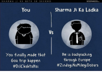 Hey, Sharma Ji Ke Bete, if you are reading this please just stop making everyone else life miserable. justindianthings getit sharmajikabeta tag scoopwhoop instagram instalike: S HARM A  JI KE BETTE SE SEE K H O  SCOOP WHOOP  Sharma Ji Ka Ladka  You  VS  He is backpacking  You finally made that  through Europe  Goa trip happen  #ZindagiNaMilegiDobara  #Dil Chahta Hai Hey, Sharma Ji Ke Bete, if you are reading this please just stop making everyone else life miserable. justindianthings getit sharmajikabeta tag scoopwhoop instagram instalike