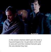 Sherlock season 4 who? I only know this headcanon • • • • alwayskeepfighting supernatural tumblr tumblrposts multifandom sherlock merlin doctorwho harrypotter spn akf merthur destiel jaredpadalecki jensenackles mishacollins phandom: @s.herlock  in this version sherlock didn't give his sister a  hug and forgave her. he got down in the well  to save john and then insisted that john gets  the only blanket they had. Sherlock season 4 who? I only know this headcanon • • • • alwayskeepfighting supernatural tumblr tumblrposts multifandom sherlock merlin doctorwho harrypotter spn akf merthur destiel jaredpadalecki jensenackles mishacollins phandom