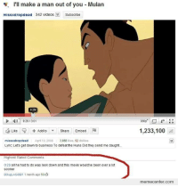 I never noticed how he found out mulan was a woman until I got older 🍑mermaid irl🍑: S. I'll make a man out of you Mulan  missxdropdead 342 videos Subscribe  0:29  0:29 13:01  Lke Add to Share Embed  missxdropdead April 19, 2008  3.066  kes, 52 dislikes  Lyric Let's get down to business To defeat the Huns Did they send me daught...  Highest Rated Comments  0:29 all he had to do was look down and this movie wouldve been over a lot  S0oner  DougLAs 4891 1 month ago 534  360p  1,233,100  memecenter.com I never noticed how he found out mulan was a woman until I got older 🍑mermaid irl🍑