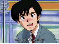 Anime, Crime, and Love: s it a crime to love anime