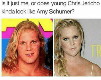 How have i not noticed that...😴🍕😞: s it just me, or does young Chris Jericho  kinda look like Amy Schumer? How have i not noticed that...😴🍕😞
