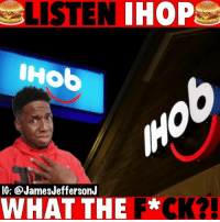 Ihop, Memes, and 🤖: S  LISTEN  IHOP  Hob  IG: @JamesJeffersonJ  WHAT THE F*CK?5 So IHOP is officially IHOB but the B stand for Burgers...🐸☕️