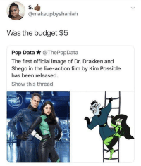 Blackpeopletwitter, Kim Possible, and Pop: S.  @makeupbyshaniah  Was the budget $5  Pop Data * @ThePopData  The first official image of Dr. Drakken and  Shego in the live-action film by Kim Possible  has been released.  Show this thread  ST Kim Impossible Budget (via /r/BlackPeopleTwitter)