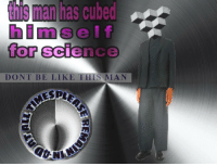 "<p>[<a href=""https://www.reddit.com/r/surrealmemes/comments/8r2qpi/your_best_is_all_we_ask_for/"">Src</a>]</p>: s man has cubed  lf  for science  himse  0  DONT BE LIKE THIS MAN <p>[<a href=""https://www.reddit.com/r/surrealmemes/comments/8r2qpi/your_best_is_all_we_ask_for/"">Src</a>]</p>"