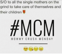 Children, Crush, and Memes: S/O to all the single mothers on the  grind to take care of themselves and  their children  #MCM  MO MMY CRUSH MONDAY