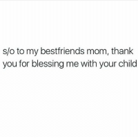 Tag your best friend 😂: s/o to my best friends mom, thank  you for blessing me with your child Tag your best friend 😂
