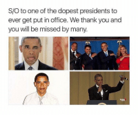Thank you President Obama, you will be missed by many 🙏🇺🇸 WSHH: S/O to one of the dopest presidents to  ever get put in office. We thank you and  you will be missed by many Thank you President Obama, you will be missed by many 🙏🇺🇸 WSHH