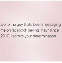 """Facebook, Love, and Memes: s/o to the guy thats been messaging  me on facebook saying """"hey"""" since  2010. I admire your determination. Got to love a trier 🙌🏼❤️ Follow my love @northwitch69 @northwitch69 @northwitch69 @northwitch69"""