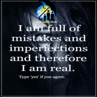 Life, Memes, and Best: s of Life  I am full of  mistakes and  imperfections  and therefore  I amn real.  Type yes' if you agree. Best Lessons Of Life