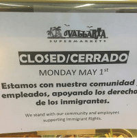 Shout out to all the businesses that are closing tomorrow and-or using their resources to support MayDay and the immigrant community! 🙌🏽👏🏾👏🏾✊🏾 respect 💯 [PC 📸: @yaotl1] MayDay protest immigration workersrights immigrant NotMyPresident DonaldTrump: S P E R M A R K E T S  CLOSED/CERRADO  MONDAY MAY 1st  Estamos con nuestra comunidad  empleados, apoyando los derecho  de los inmigrantes.  we stand with our community and employees  supporting Immigrant Rights. Shout out to all the businesses that are closing tomorrow and-or using their resources to support MayDay and the immigrant community! 🙌🏽👏🏾👏🏾✊🏾 respect 💯 [PC 📸: @yaotl1] MayDay protest immigration workersrights immigrant NotMyPresident DonaldTrump