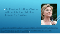 Hillary Clinton: s President, Hillary Clinton  will double the child tax  breaks for families  A MEME CREATED BY THE LIBERAL FALLOUT SHELTER FROM INFORMARON PRESENTED  HTTP WWW HUFFINGTON POST.COM/ENTRY/HILLARY-CLINTON  LD-TAX  CREDIT US 440 4  OB6A4  3035 C7