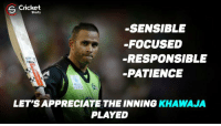 Memes, Focus, and Patience: S Shots  -SENSIBLE  -FOCUSED  RESPONSIBLE  PATIENCE  LETSAPPRECIATE THE INNING  KHAWAJA  PLAYED Usman khawaja the aussies rising star from rising pune supergaints