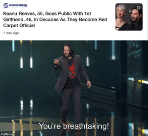 No more sad Keanu!: S SUNRISEREAD  Keanu Reeves, 55, Goes Public With 1st  Girlfriend, 46, In Decades As They Become Red  Carpet Official  1 day ago  You're breathtaking!  imgflip.com No more sad Keanu!