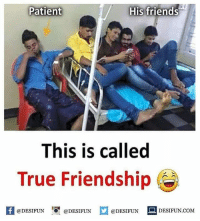 """Be Like, Friends, and Meme: s-t  Patient  His friends  This is called  True Friendship C  困@DESIFUN IO"""" @DESIFUN @DESIFUN DESIFUN.COM Twitter: BLB247 Snapchat : BELIKEBRO.COM belikebro sarcasm meme Follow @be.like.bro"""