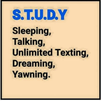 Memes, Texting, and 🤖: S.T.U.D.Y  sleeping,  Talking,  Unlimited Texting,  Dreaming,  Yawning.