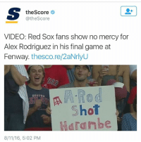 LMFFAAAAOOOOO: S the Score  @the Score  VIDEO: Red Sox fans show no mercy for  Alex Rodriguez in his final game at  Fenway  thesco.re/2aNrlyU  A-Rod  BOSTON  ASI  Shot  dren be  8/11/16, 5:02 PM LMFFAAAAOOOOO