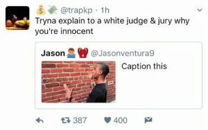 White, Harsh, and Judge: S@trapkp 1h  Tryna explain to a white judge & jury why  you're innocent  Jason@Jason  venturaS  Caption this  h  387 400 Just get ready for the harsh sentence 😥