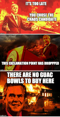 exclamation point: s_  YOU CHOSE THE  CHAOS CANDIDATE  imgflip.com   (Al  THIS EXCLAMATION POINT HAS DROPPPED  imgflip.com   THERE ARE NO GUAC  BOWLS TO BUY HERE  내141  imgflip.com