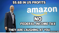 Amazon earned $5.6Billion in 2017, but paid no federal taxes http://ow.ly/mfPu30iFdzr: S5.6B IN US PROFITS  amazon  NO  FEDERAL INCOME TAX  THEY ARE LAUGHING AT YOU  DAVIDICKE.COM Amazon earned $5.6Billion in 2017, but paid no federal taxes http://ow.ly/mfPu30iFdzr
