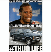 Life, Memes, and Thug: S94 MILLION DOLLAR CONTRACT EXTENSION  NBAMEMES  STILL DRIVES A 1997 CHEVY TAHOE  #THUG LIFE Humble 🙏💯