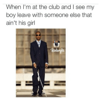 Club, Funny, and Girls: When I'm at the club and I see my  boy leave with someone else that  ain't his girl LMAOO you a fool for this @rodwyla but straight up 💯💯💯😂😂😂