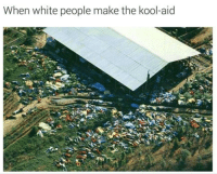 When white people make the kool-aid Bet it was bitter too...
