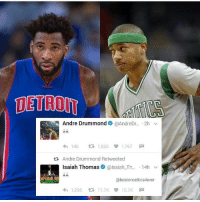 Doe, Memes, and Andre Drummond: SA Andre Drummond @AndreDr  2h  v  4h 146  tR 1,625 1,767  M  ta, Andre Drummond Retweeted  Isaiah Thomas  alsaiah Th  14h  v  abostonceltics4ever  4h, 1.295 11.7K 15.7K M Does this mean anything? BleedGreen Drummond IT4