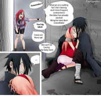 Memes, Idiot, and Waiting...: Saaaasuke  hat are you waiting  for? She's having  muh more frequent  contractions!  The labor has already  started!  Bring her next door  immediatly!  You big  idiot!  Come on!  Hurry up!  She can't be  having  the baby here!  Psy SasuSaku🌸Sakura hiden💖