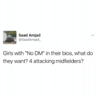 """Girls, Memes, and 🤖: Saad Amjad  @Saad Amjad  Girls with """"No DM"""" in their bios, what do  they want? 4 attacking midfielders? Tweet of the Year."""