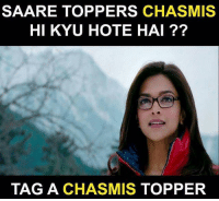 Memes, 🤖, and Toppers: SAARE TOPPERS CHASMIS  HI KYU HOTE HAI ??  TAG A CHASMIS TOPPER Tag 😅