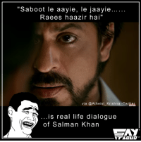 "No movie can be hit without Bhaijan 😂: ""Saboot le aayie, le jaayie...  Raees haazir hai''  via Atheist Krishna Twitter  is real life dialogue  of Salman Khan  CZAY No movie can be hit without Bhaijan 😂"