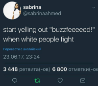 "White People, White, and Fight: sabrina  @sabrinaahmed  start yelling out ""buzzfeeeeed!""  when white people fight  23.06.17, 23:24  3 448 peTBMTa(-OB) 6 800 OTMeTKM(-OK yes"