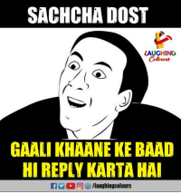 Indianpeoplefacebook, Reply, and Dost: SACHCHA DOST  LAUGHINC  Colowrs  GAALI KHAANE KE BAAD  HI REPLY KARTA HA  f/laughingcolours