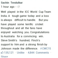 Well said Master Blaster 👏👏👏 Proud We are with you Team ✌ N now also should stop criticizing our players 👍 Taking 70 wickets in 7 matches is just a easy task what we have done this time 👌👌👌 One team had to win & it wasn't our day 😞 Now we Just have to take our cricket to another Level 👌✌ You have given us many reasons to cherish 😘😘💕 HistoricWorldcup BleedBlueForever ProudINDIAN LoveyouTeam LoveyouSachinSir 💞: Sachin Tendulkar  1 hour ago  Well played in the ICC World Cup Team  India. A tough game today and a loss  is always  difficult to handle  But you  have played some terrific cricket  throughout and all the fans have  enjoyed watching you. Congratulations  to Australia for a convincing win.  Steve Smith's hundred Finch's  support to him and a strong finish by  Johnson made the difference  #CWC15  K 135,121 Unlike 4,844 Comments  Share Well said Master Blaster 👏👏👏 Proud We are with you Team ✌ N now also should stop criticizing our players 👍 Taking 70 wickets in 7 matches is just a easy task what we have done this time 👌👌👌 One team had to win & it wasn't our day 😞 Now we Just have to take our cricket to another Level 👌✌ You have given us many reasons to cherish 😘😘💕 HistoricWorldcup BleedBlueForever ProudINDIAN LoveyouTeam LoveyouSachinSir 💞
