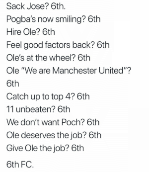 "Soccer, Manchester United, and Good: Sack Jose? 6th  Pogba's now smiling? 6th  Hire Ole? 6th  Feel good factors back? 6th  Ole's at the wheel? 6th  Ole ""We are Manchester United""?  Catch up to top 4? 6th  11 unbeaten? 6th  We don't want Poch? 6th  Ole deserves the job? 6th  Give Ole the job? 6th  6th FC Man Utd summed up 😂 https://t.co/1yQHBOAJcN"