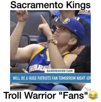 Bruh, Chill, and Crazy: Sacramento Kings  BANDWAGON CAM  WILL BE A HUGE PATRIOTS FAN TOMORROW NIGHT (OR  Troll Warrior Fans  e Bruh they got no chill 😂 What is your favorite Sport? 🤔 Comment below! 👇 - Follow @Sportzmixes For More! 🏀 - doubletap love dubai crazy lol like4like cute