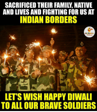 Family, Happy, and Live: SACRIFICED THEIR FAMILY NATIVE  AND LIVES AND FIGHTING FOR US AT  INDIAN BORDERS  LA GHING  LET'S WISH HAPPY DIWALI  TO ALL OUR BRAVESOLDIERS Bravery