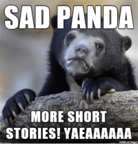 sad panda: SAD PANDA  MORE SHORT  STORIES! YAEAAAAAA  made on imgur