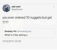 🤣Tag a friend: sad sam  @paliclout  you ever ordered 10 nuggets but get  11??  Swavey Vic @swaveyyvic  What's it like dating u  27/12/2017, 20:35 🤣Tag a friend