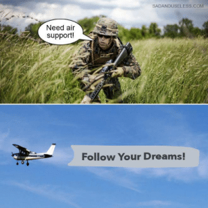if deepak chopra been in the airforce: SADANDUSELESS.COM  Need air  support!  Follow Your Dreams! if deepak chopra been in the airforce