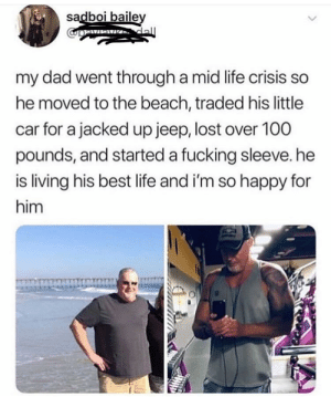 Hell yeah, you go dad: sadboi baile  my dad went through a mid life crisis so  he moved to the beach, traded his little  car for a jacked up jeep, lost over 100  pounds, and started a fucking sleeve. he  is living his best life and i'm so happy for  him Hell yeah, you go dad